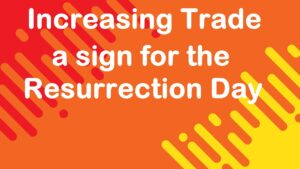 1 Al #Kaheel Messages – Increasing trade a sign for the #Resurrection Day