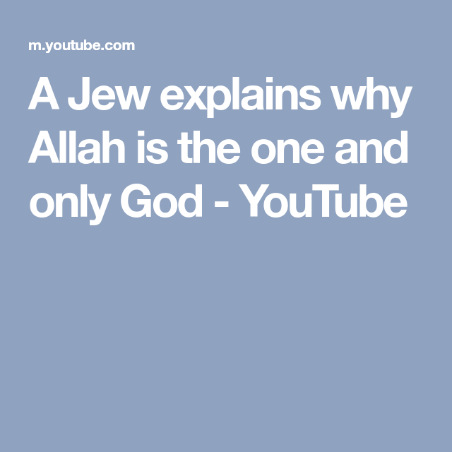 A Jew explains why Allah is the one and only God