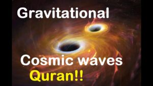 Gravitational or Cosmic waves and the generous Qur'an tell 'Al-Hubok' is used to express this fact