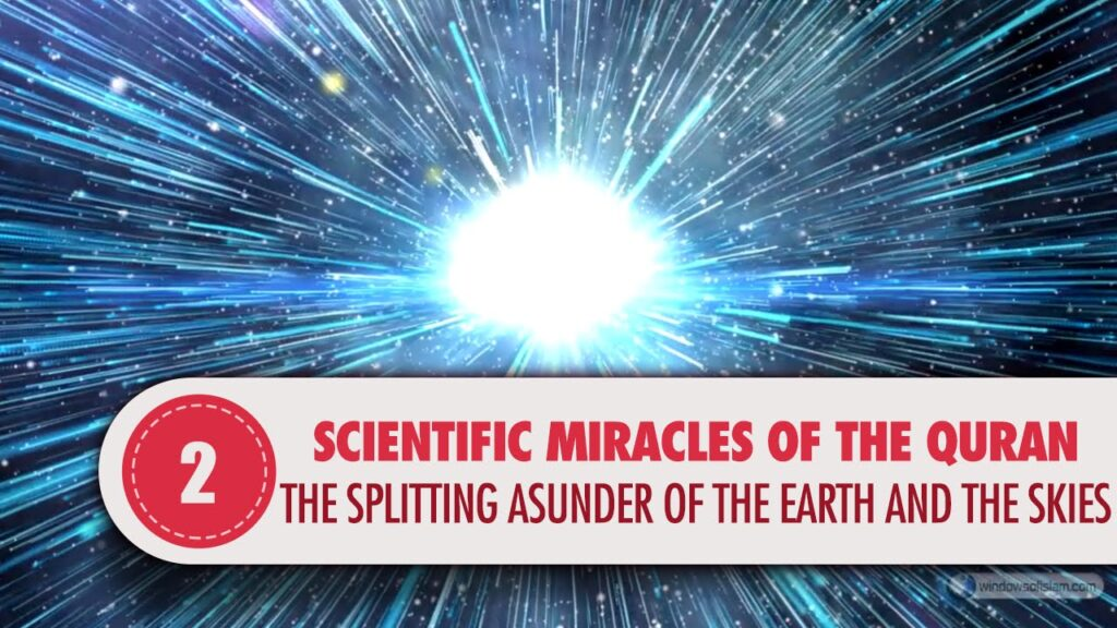 The Splitting Asunder of the Earth and the Skies / Scientific Miracles of the Quran